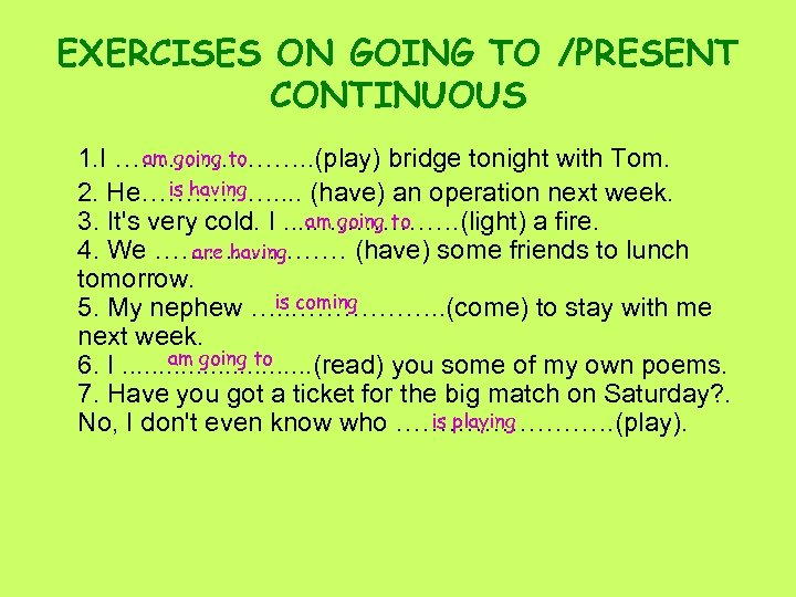 EXERCISES ON GOING TO /PRESENT CONTINUOUS am going to 1. I …………………. . (play)