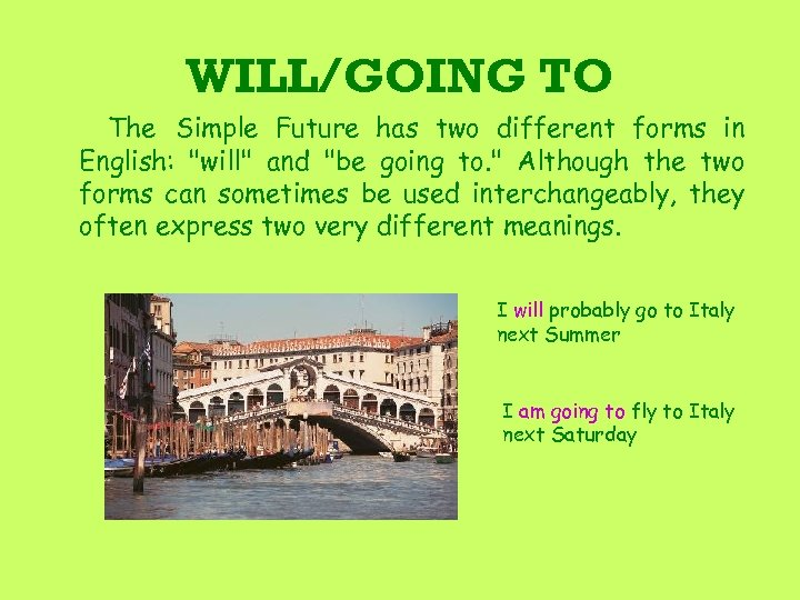WILL/GOING TO The Simple Future has two different forms in English: