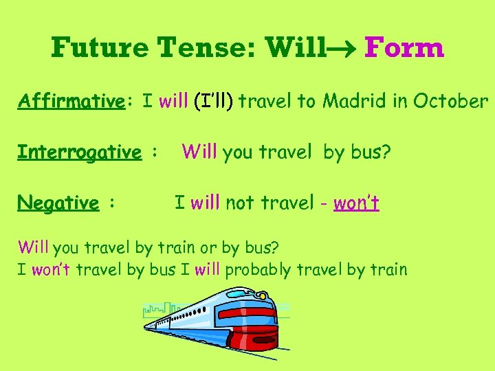 Future Tense: Will Form Affirmative: I will (I'll) travel to Madrid in October Interrogative
