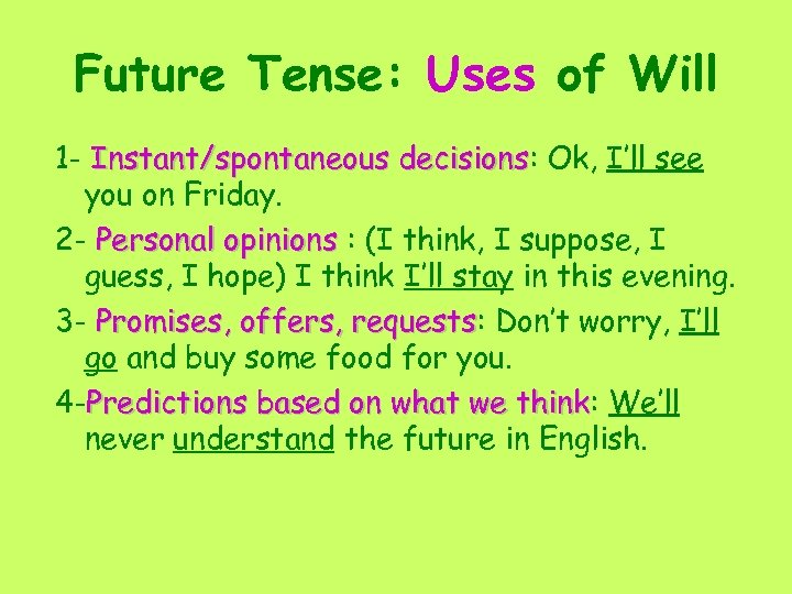 Future Tense: Uses of Will 1 - Instant/spontaneous decisions: Ok, I'll see decisions you