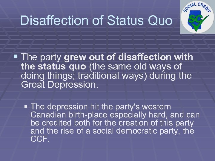 Disaffection of Status Quo § The party grew out of disaffection with the status