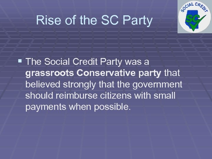 Rise of the SC Party § The Social Credit Party was a grassroots Conservative