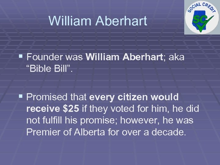 """William Aberhart § Founder was William Aberhart; aka """"Bible Bill"""". § Promised that every"""