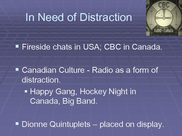 In Need of Distraction § Fireside chats in USA; CBC in Canada. § Canadian