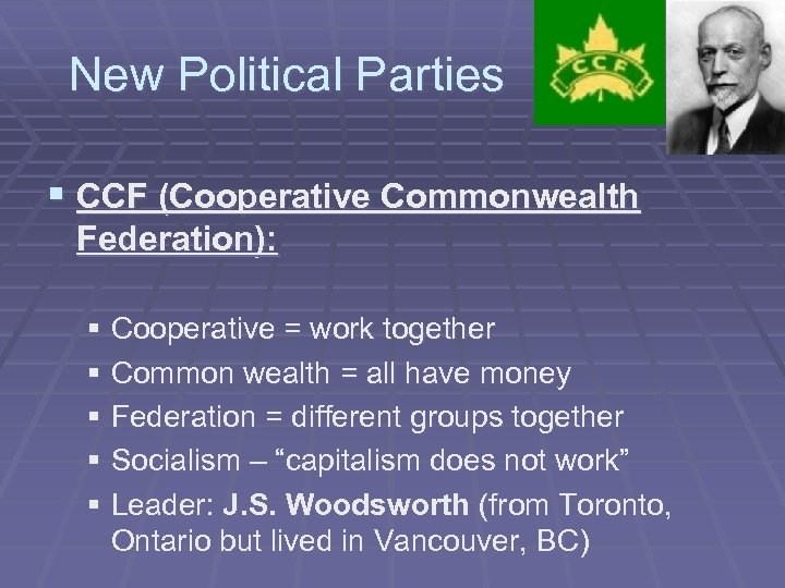 New Political Parties § CCF (Cooperative Commonwealth Federation): § Cooperative = work together §