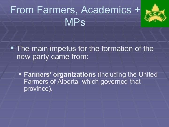 From Farmers, Academics + MPs § The main impetus for the formation of the