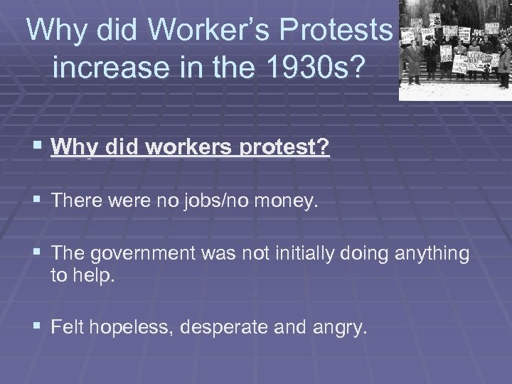 Why did Worker's Protests increase in the 1930 s? § Why did workers protest?