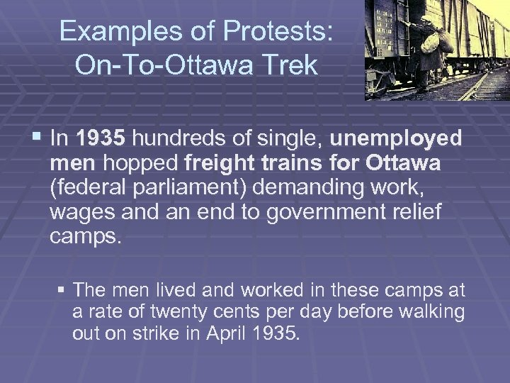 Examples of Protests: On-To-Ottawa Trek § In 1935 hundreds of single, unemployed men hopped