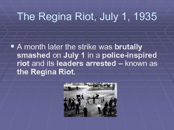 The Regina Riot, July 1, 1935 § A month later the strike was brutally