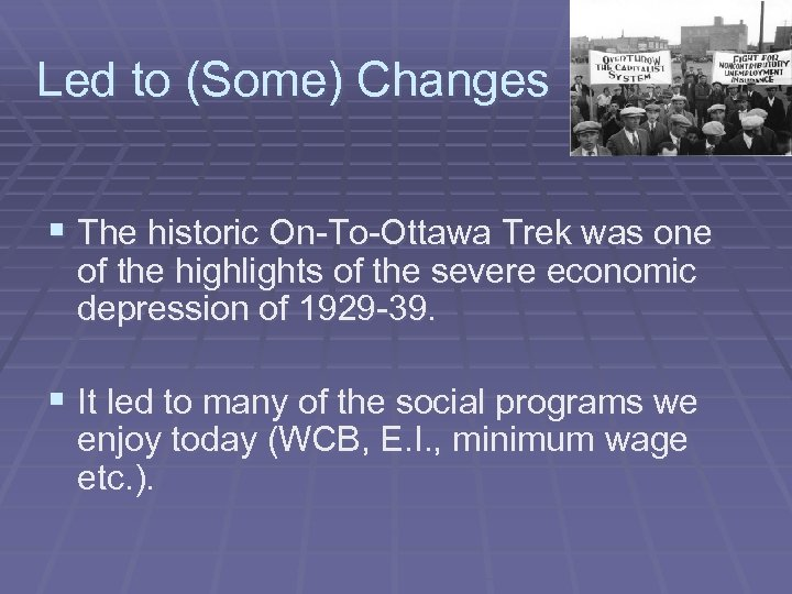 Led to (Some) Changes § The historic On-To-Ottawa Trek was one of the highlights