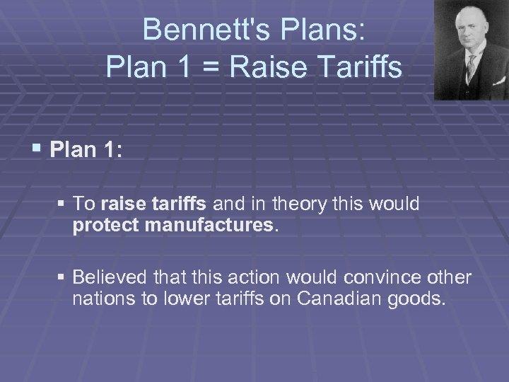 Bennett's Plans: Plan 1 = Raise Tariffs § Plan 1: § To raise tariffs