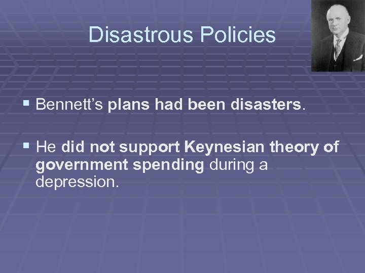 Disastrous Policies § Bennett's plans had been disasters. § He did not support Keynesian
