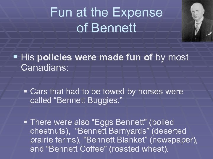 Fun at the Expense of Bennett § His policies were made fun of by