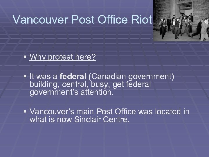Vancouver Post Office Riot § Why protest here? § It was a federal (Canadian