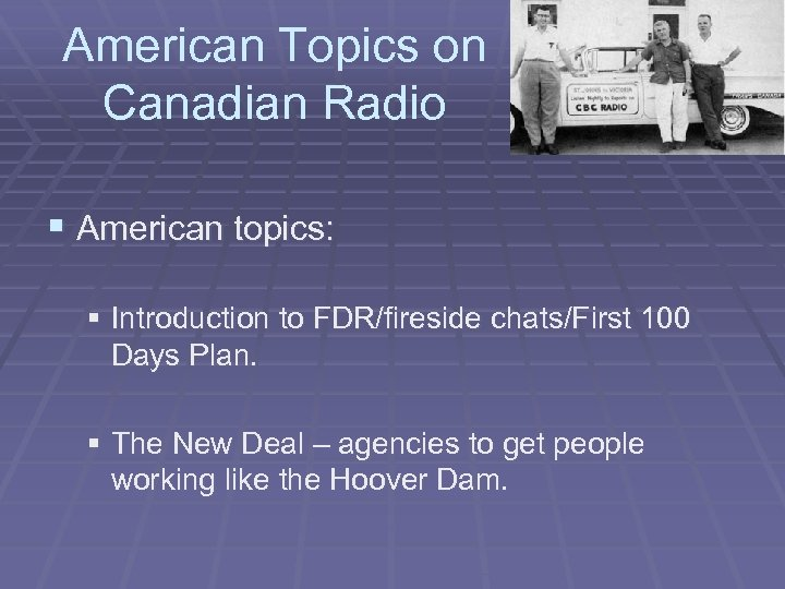 American Topics on Canadian Radio § American topics: § Introduction to FDR/fireside chats/First 100