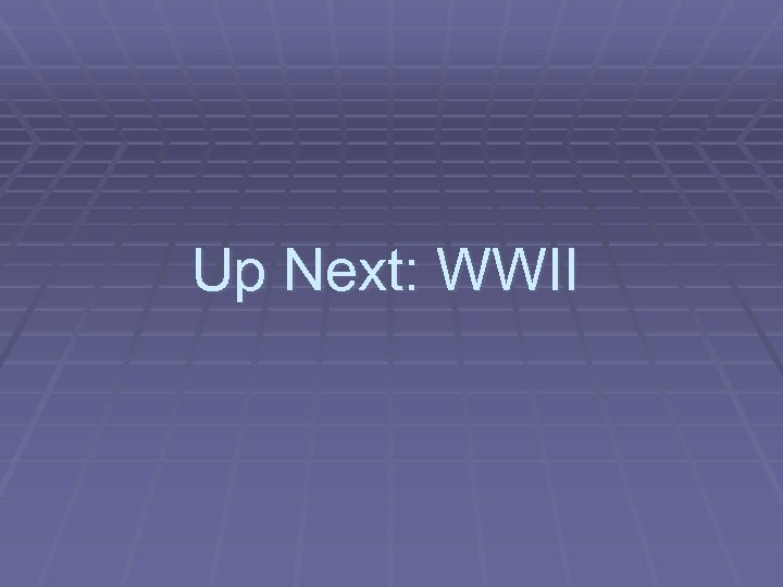 Up Next: WWII