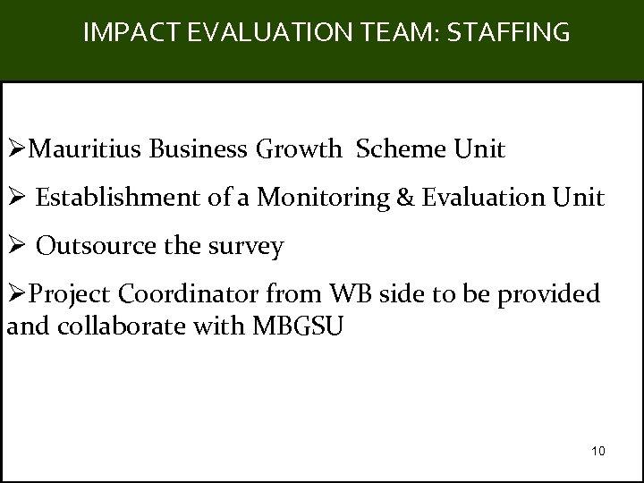 IMPACT EVALUATION TEAM: STAFFING Title ØMauritius Business Growth Scheme Unit Ø Establishment of a
