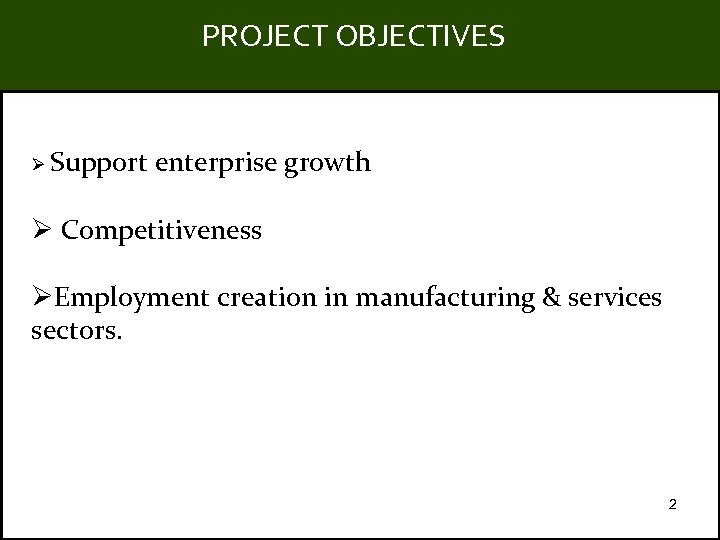 PROJECT OBJECTIVES Title Ø Support enterprise growth Ø Competitiveness ØEmployment creation in manufacturing &