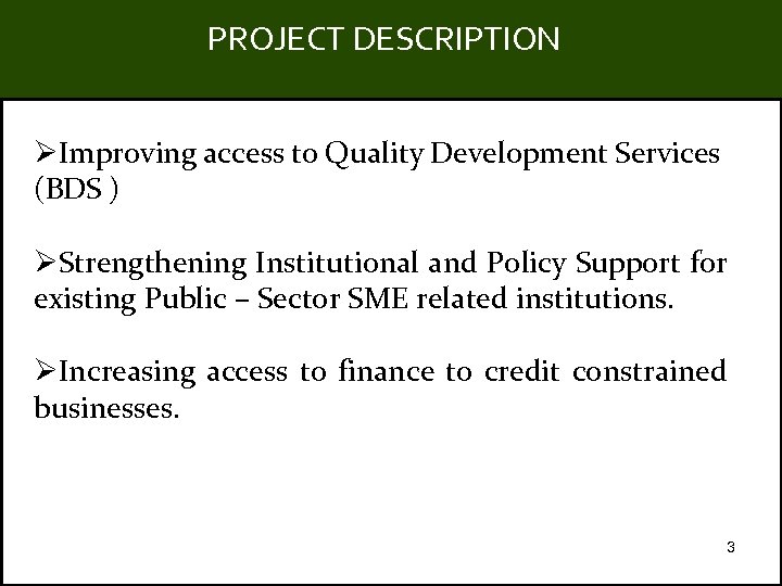 PROJECT DESCRIPTION Title ØImproving access to Quality Development Services (BDS ) ØStrengthening Institutional and