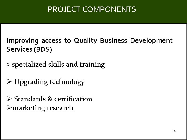 PROJECT COMPONENTS Title Improving access to Quality Business Development Services (BDS) Ø specialized skills