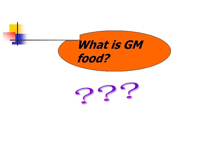 What is GM food?