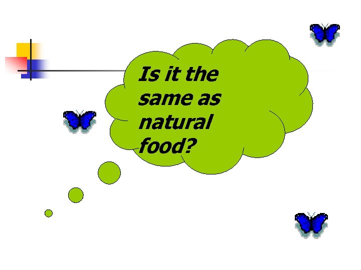 Is it the same as natural food?