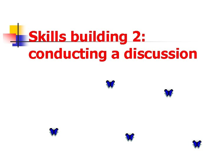 Skills building 2: conducting a discussion