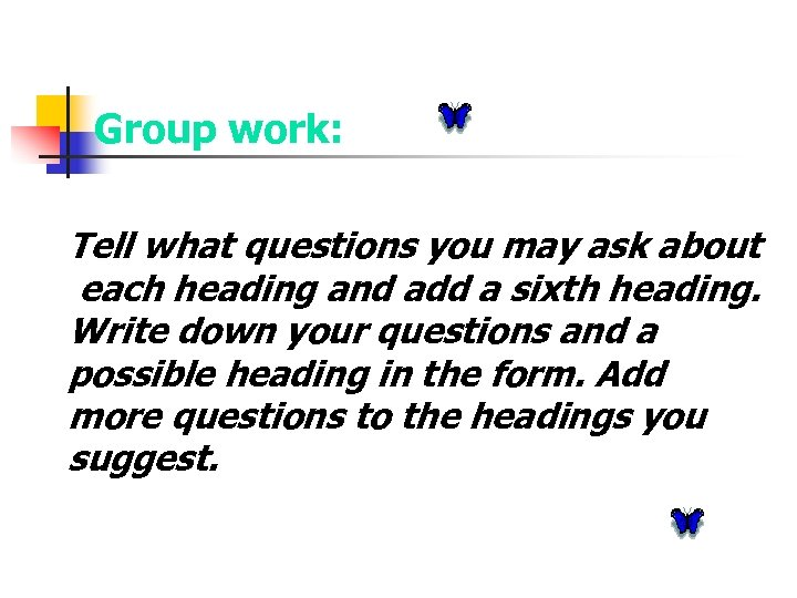 Group work: Tell what questions you may ask about each heading and add a