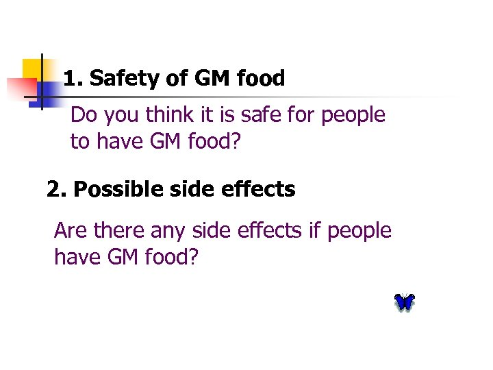 1. Safety of GM food Do you think it is safe for people to