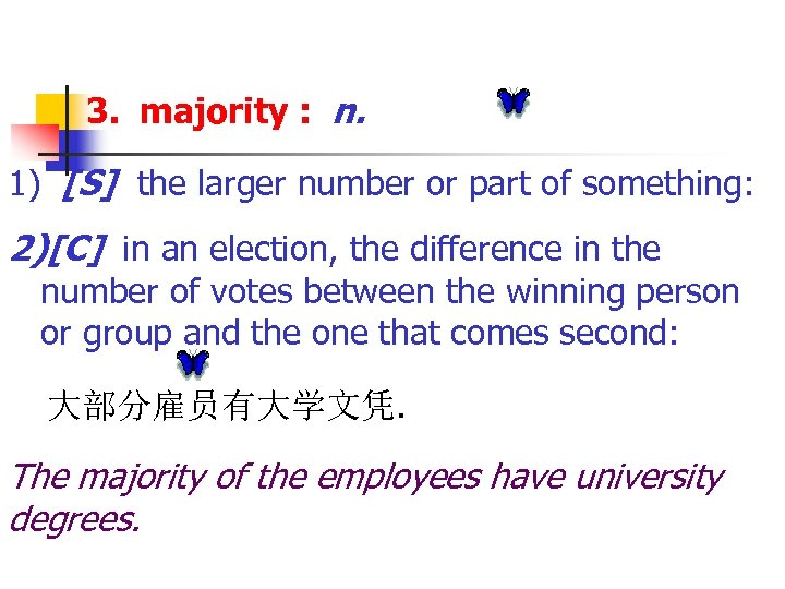 3. majority : n. 1) [S] the larger number or part of something: 2)[C]