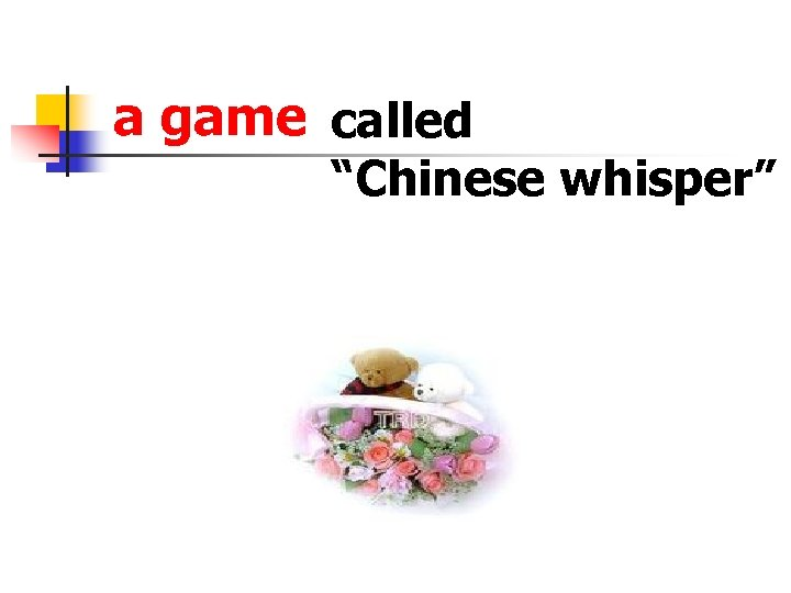 "a game called ""Chinese whisper"""