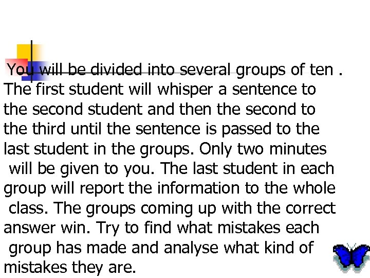 You will be divided into several groups of ten. The first student will whisper