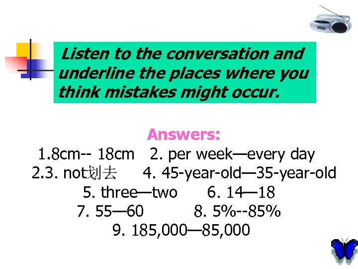 Listen to the conversation and underline the places where you think mistakes might occur.