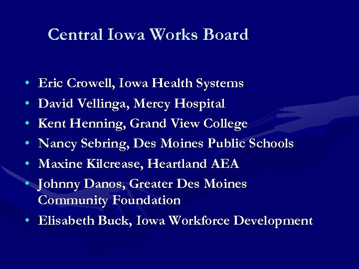 Central Iowa Works Board • • • Eric Crowell, Iowa Health Systems David Vellinga,