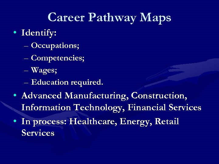 Career Pathway Maps • Identify: – Occupations; – Competencies; – Wages; – Education required.