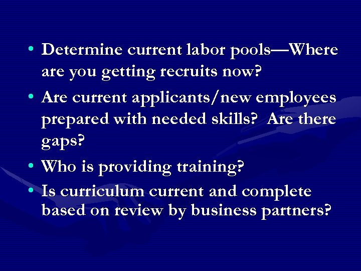 • Determine current labor pools—Where are you getting recruits now? • Are current