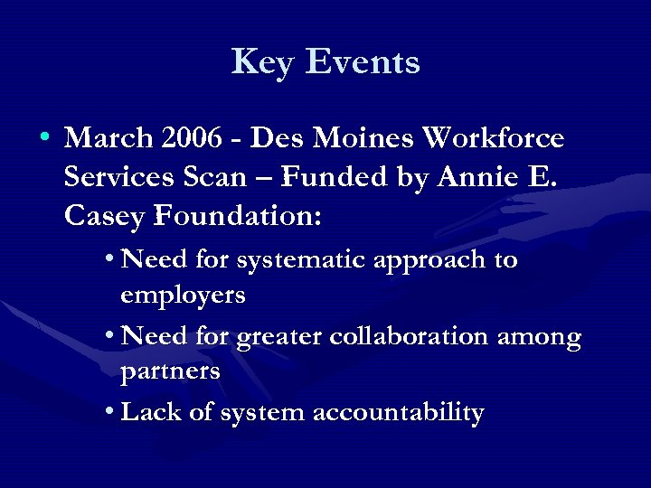 Key Events • March 2006 - Des Moines Workforce Services Scan – Funded by