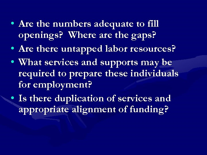 • Are the numbers adequate to fill openings? Where are the gaps? •