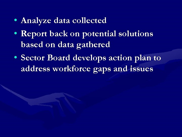 • Analyze data collected • Report back on potential solutions based on data