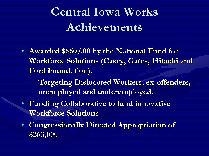 Central Iowa Works Achievements • Awarded $550, 000 by the National Fund for Workforce