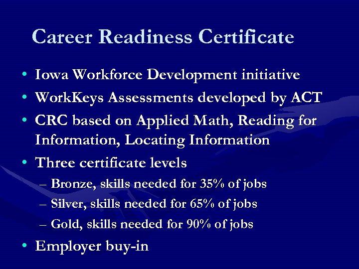 Career Readiness Certificate • • • Iowa Workforce Development initiative Work. Keys Assessments developed