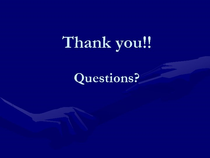 Thank you!! Questions?