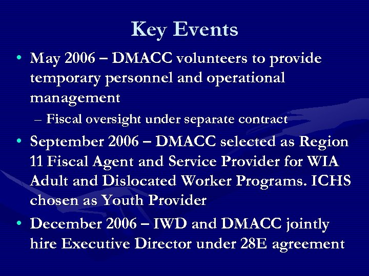 Key Events • May 2006 – DMACC volunteers to provide temporary personnel and operational