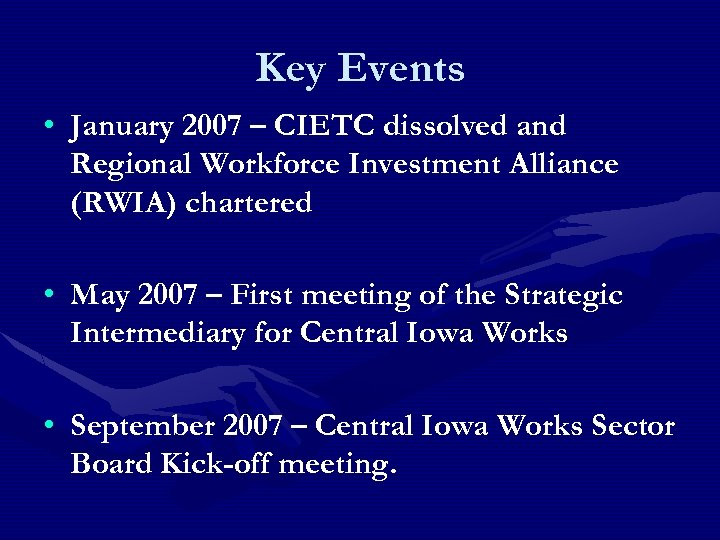 Key Events • January 2007 – CIETC dissolved and Regional Workforce Investment Alliance (RWIA)
