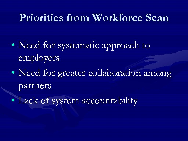 Priorities from Workforce Scan • Need for systematic approach to employers • Need for