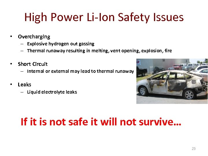 High Power Li-Ion Safety Issues • Overcharging – Explosive hydrogen out gassing – Thermal