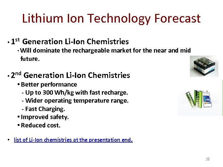 Lithium Ion Technology Forecast • 1 st Generation Li-Ion Chemistries • Will dominate the
