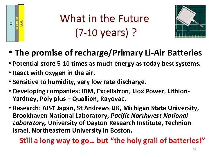 What in the Future (7 -10 years) ? • The promise of recharge/Primary Li-Air