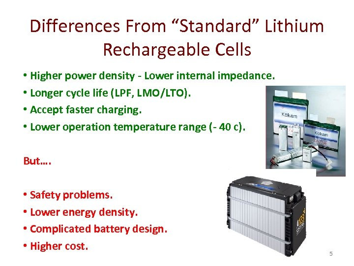 "Differences From ""Standard"" Lithium Rechargeable Cells • Higher power density - Lower internal impedance."