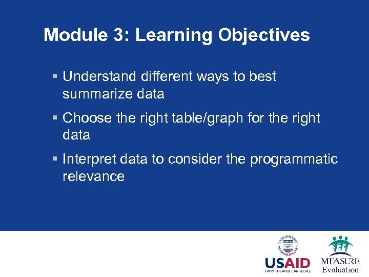 Module 3: Learning Objectives § Understand different ways to best summarize data § Choose
